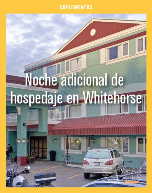 Noche adicional de hospedaje en Whitehorse.