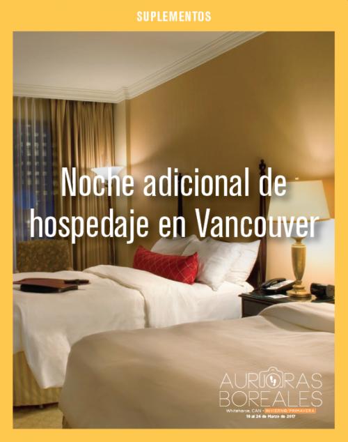 Noche adicional de hospedaje en Vancouver. Auroras Boreales Invierno/Primavera.